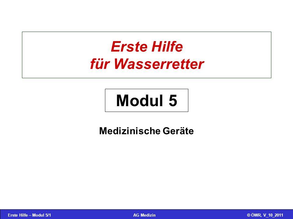 Erste Hilfe – Modul 5/1© ÖWR, V_10_2011AG Medizin Erste Hilfe für Wasserretter Medizinische Geräte Modul 5