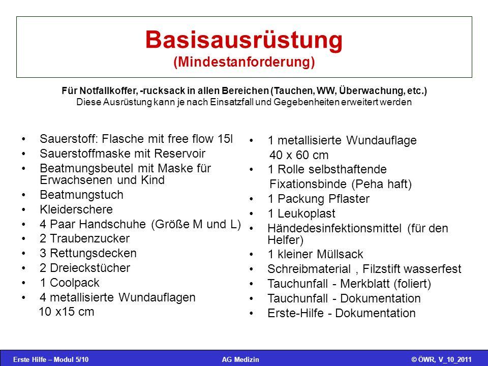 Erste Hilfe – Modul 5/10© ÖWR, V_10_2011AG Medizin Basisausrüstung (Mindestanforderung) Sauerstoff: Flasche mit free flow 15l Sauerstoffmaske mit Rese