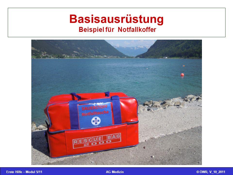 Erste Hilfe – Modul 5/11© ÖWR, V_10_2011AG Medizin Basisausrüstung Beispiel für Notfallkoffer