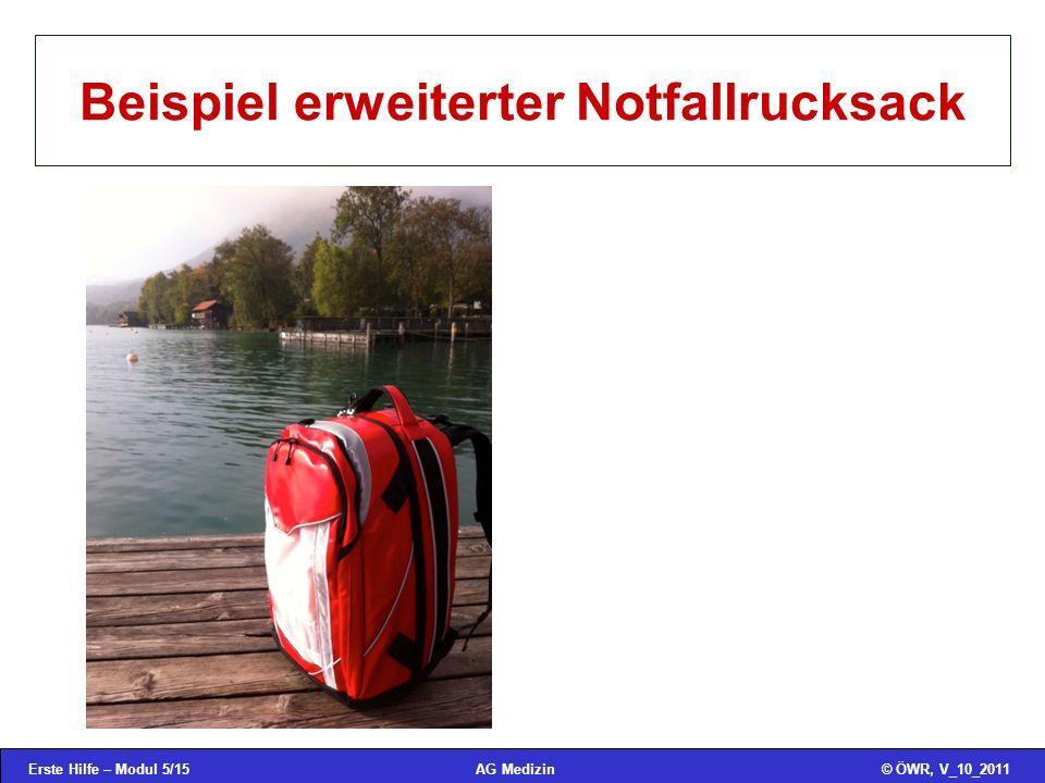 Erste Hilfe – Modul 5/15© ÖWR, V_10_2011AG Medizin Beispiel erweiterter Notfallrucksack
