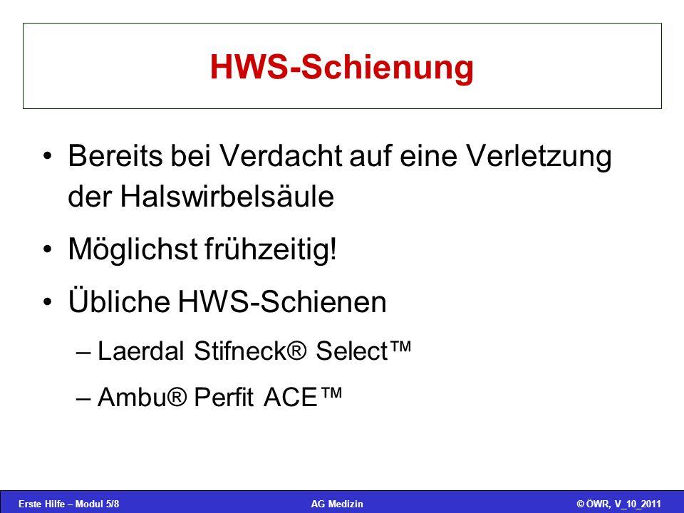 Erste Hilfe – Modul 5/8© ÖWR, V_10_2011AG Medizin HWS-Schienung Bereits bei Verdacht auf eine Verletzung der Halswirbelsäule Möglichst frühzeitig.