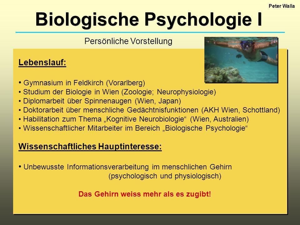 Biologische Psychologie I Termine: Donnerstag von 12h bis 14h (12h15 bis 13h45) ausser: 1.11.07 (Allerheiligen), 20.12.07, 27.12.07 und 3.1.08 (Weihnachtsferien) Prüfung: Termine werden bekannt gegeben.