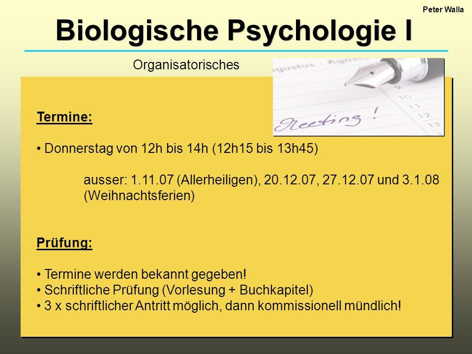 Biologische Psychologie I Termine: Donnerstag von 12h bis 14h (12h15 bis 13h45) ausser: 1.11.07 (Allerheiligen), 20.12.07, 27.12.07 und 3.1.08 (Weihna
