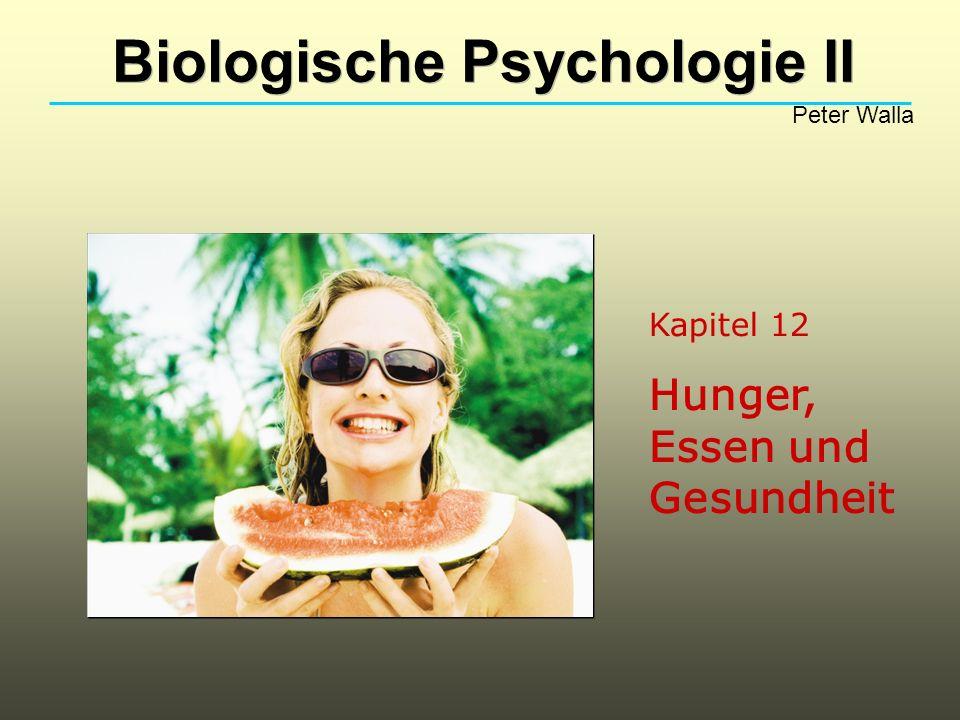 Kapitel 12 Hunger, Essen und Gesundheit Biologische Psychologie II Peter Walla