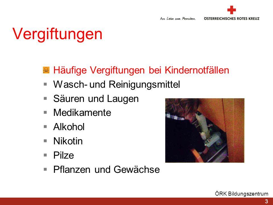 3 ÖRK Bildungszentrum Vergiftungen Häufige Vergiftungen bei Kindernotfällen Wasch- und Reinigungsmittel Säuren und Laugen Medikamente Alkohol Nikotin