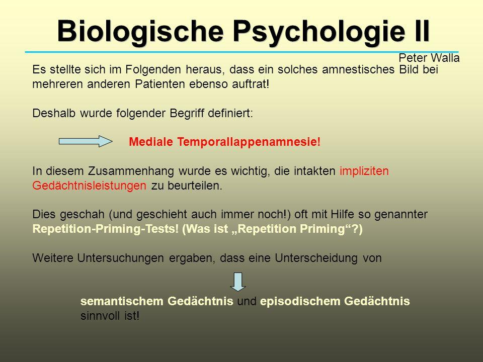 Biologische Psychologie II Peter Walla Ein weiterer Fall von medialer Temporallappenamnesie ergibt sich oft nach einer cerebralen Ischämie, die nur den Hippocampus betrifft.