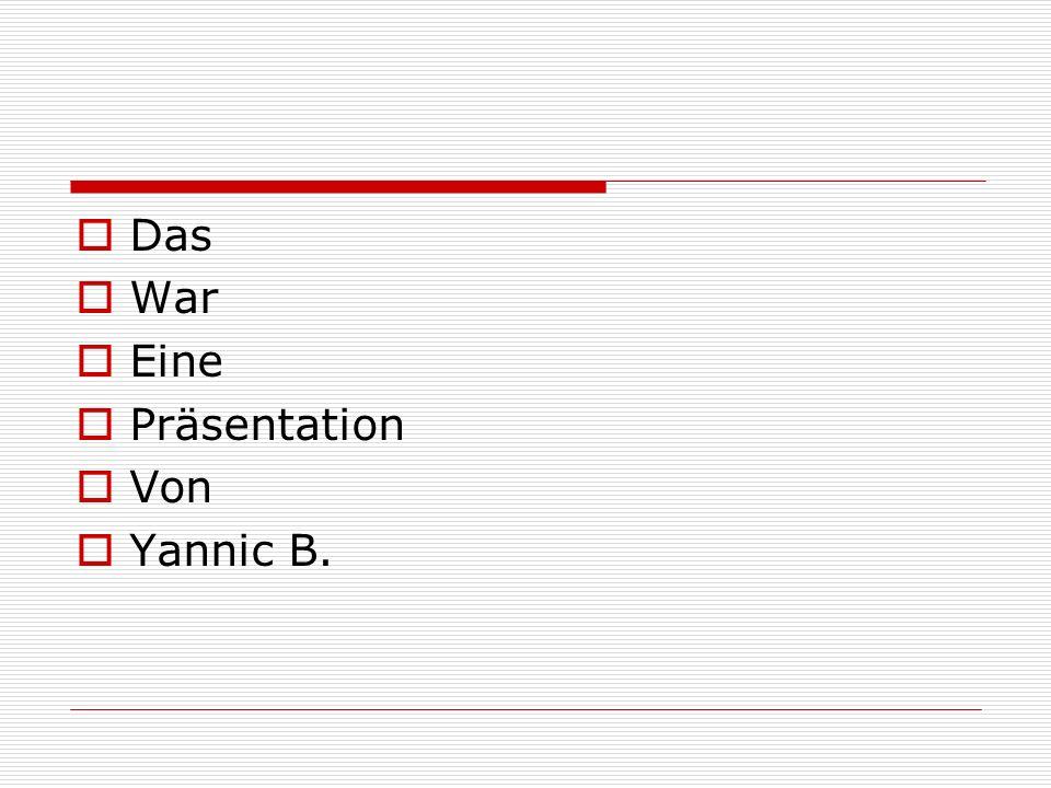 Das War Eine Präsentation Von Yannic B.