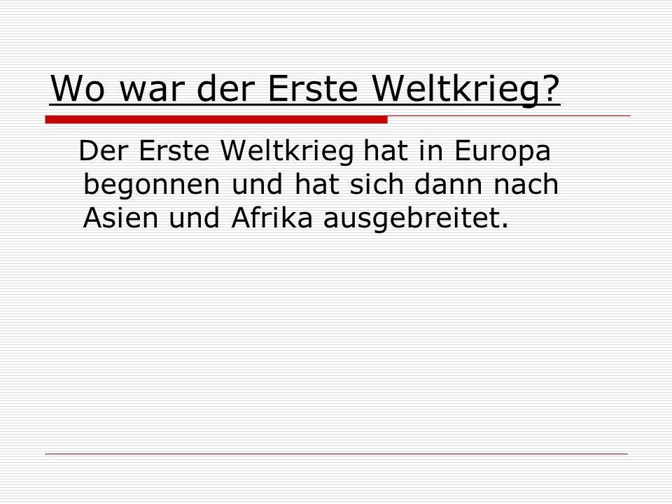 Wo war der Erste Weltkrieg? Der Erste Weltkrieg hat in Europa begonnen und hat sich dann nach Asien und Afrika ausgebreitet.