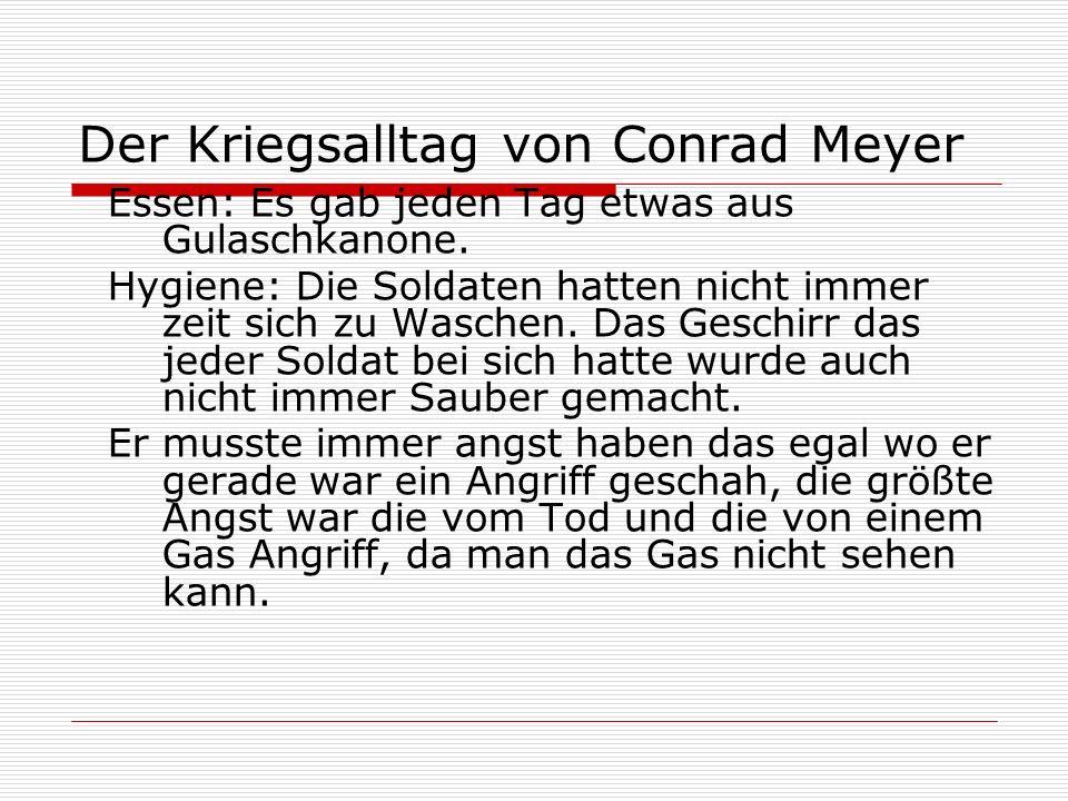 Der Kriegsalltag von Conrad Meyer Essen: Es gab jeden Tag etwas aus Gulaschkanone. Hygiene: Die Soldaten hatten nicht immer zeit sich zu Waschen. Das