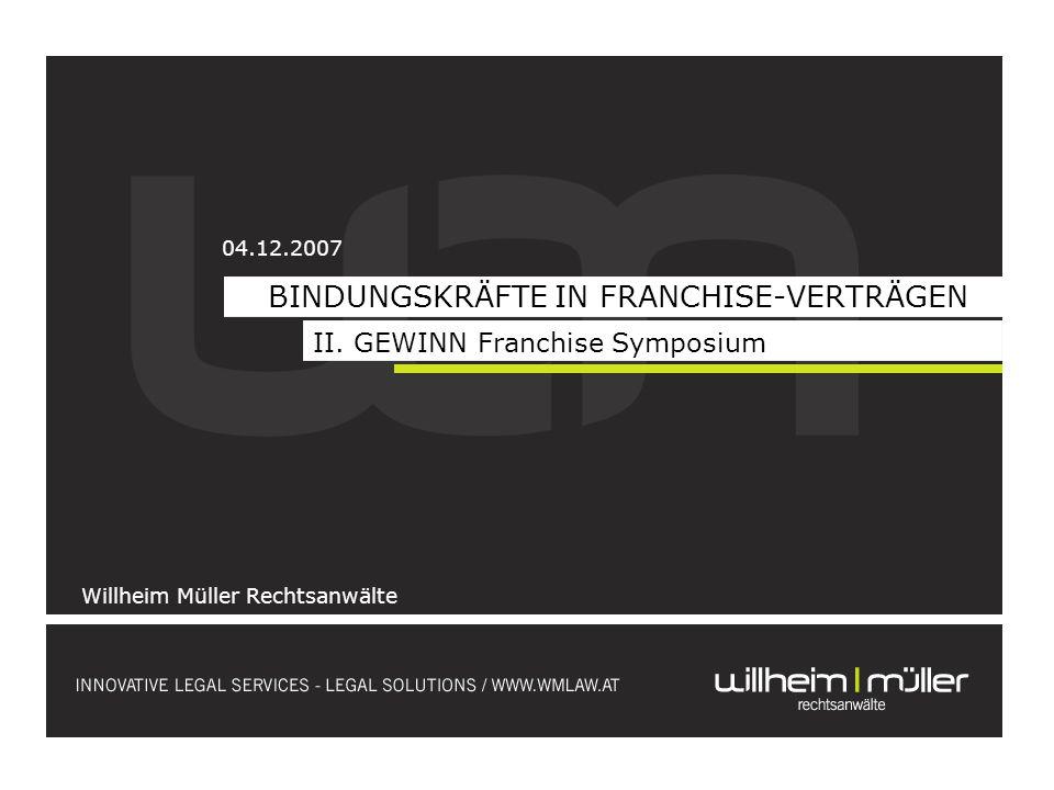 BINDUNGSKRÄFTE IN FRANCHISE-VERTRÄGEN Willheim Müller Rechtsanwälte 04.12.2007 II. GEWINN Franchise Symposium