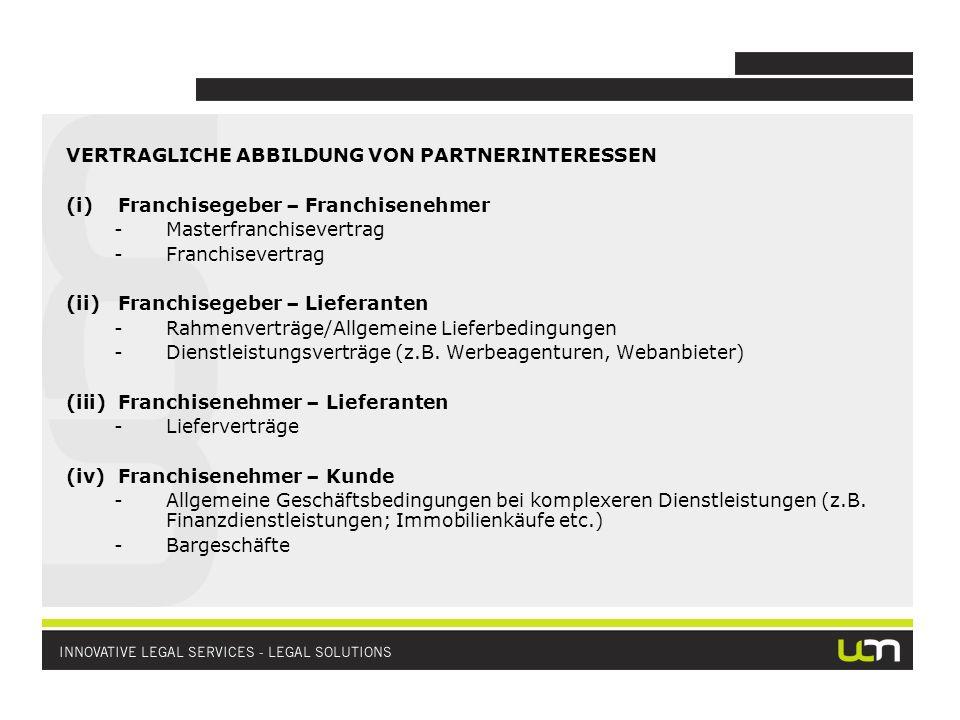 VERTRAGLICHE ABBILDUNG VON PARTNERINTERESSEN (i)Franchisegeber – Franchisenehmer -Masterfranchisevertrag -Franchisevertrag (ii)Franchisegeber – Liefer
