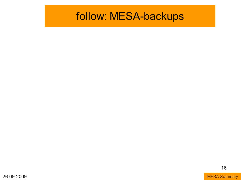 26.09.2009 16 follow: MESA-backups MESA-Summary