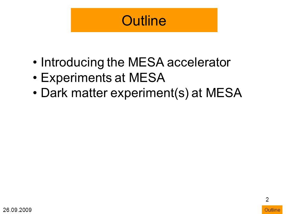 26.09.2009 2 Outline Introducing the MESA accelerator Experiments at MESA Dark matter experiment(s) at MESA