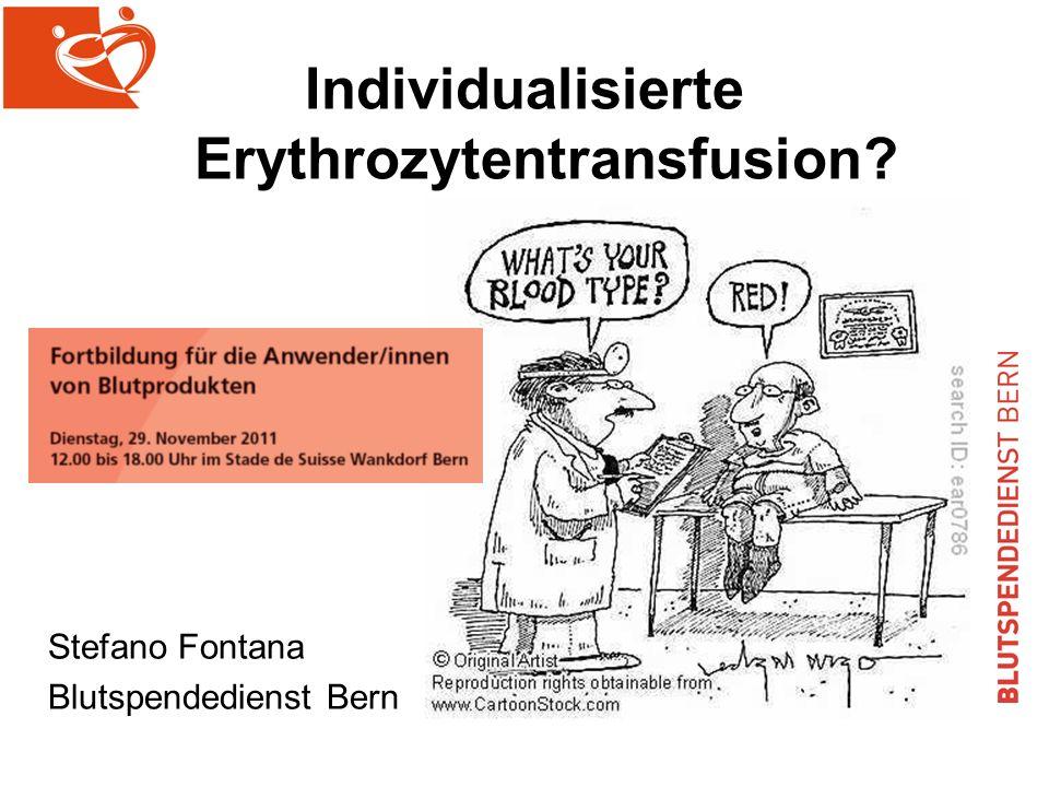 Individualisierte Erythrozytentransfusion? Stefano Fontana Blutspendedienst Bern