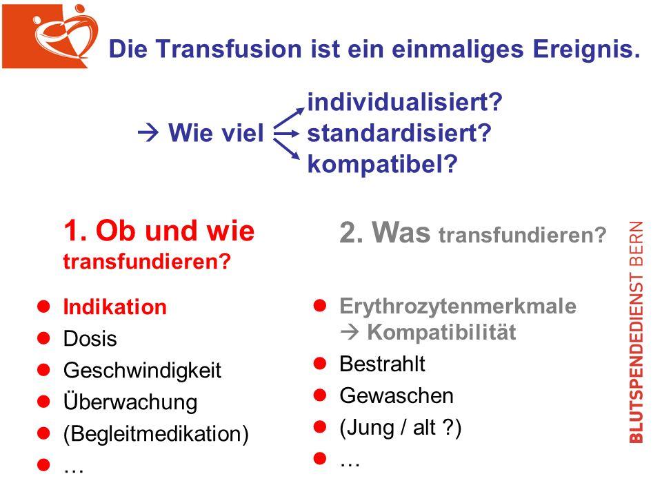 Die Transfusion ist ein einmaliges Ereignis.individualisiert.