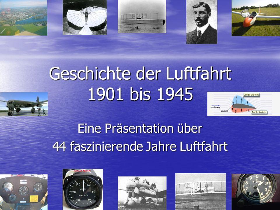 Geschichte der Luftfahrt 1901 bis 1945 Eine Präsentation über 44 faszinierende Jahre Luftfahrt