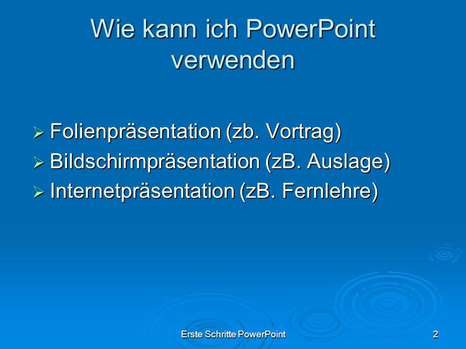Erste Schritte PowerPoint2 Wie kann ich PowerPoint verwenden Folienpräsentation (zb. Vortrag) Folienpräsentation (zb. Vortrag) Bildschirmpräsentation