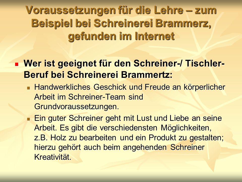 Voraussetzungen für die Lehre – zum Beispiel bei Schreinerei Brammerz, gefunden im Internet Wer ist geeignet für den Schreiner-/ Tischler- Beruf bei S