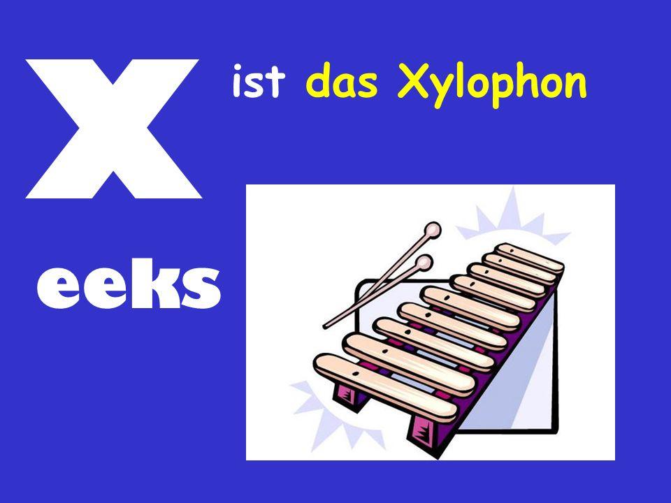 X eeks ist das Xylophon