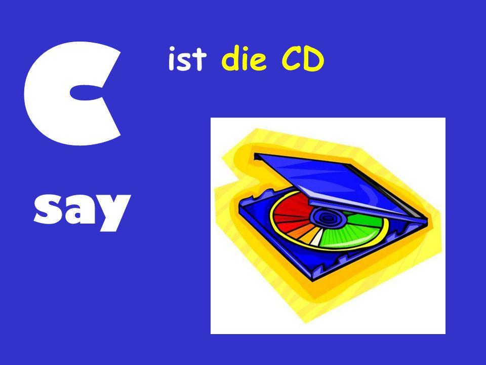 C say ist die CD
