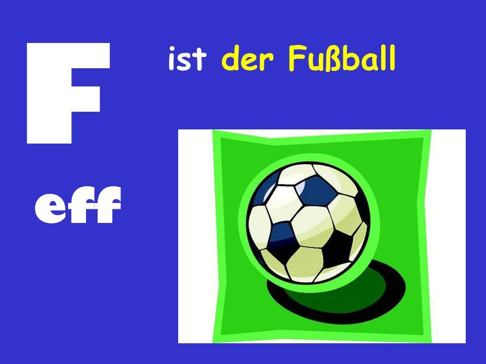 F eff ist der Fußball