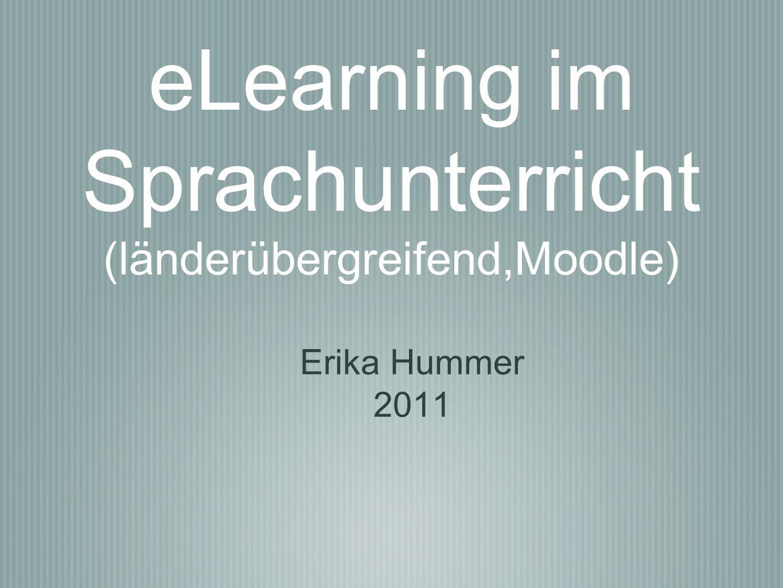 eLearning im Sprachunterricht (länderübergreifend,Moodle) Erika Hummer 2011