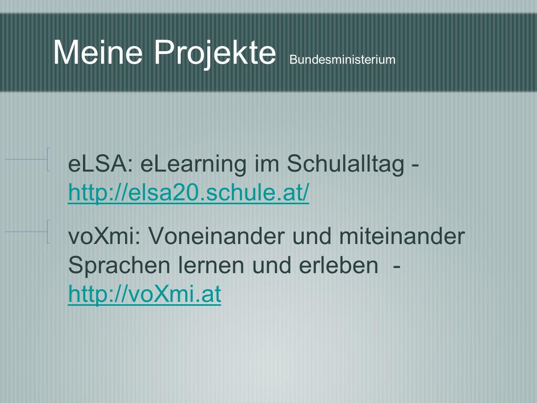 Meine Projekte Bundesministerium eLSA: eLearning im Schulalltag - http://elsa20.schule.at/ http://elsa20.schule.at/ voXmi: Voneinander und miteinander Sprachen lernen und erleben - http://voXmi.at http://voXmi.at