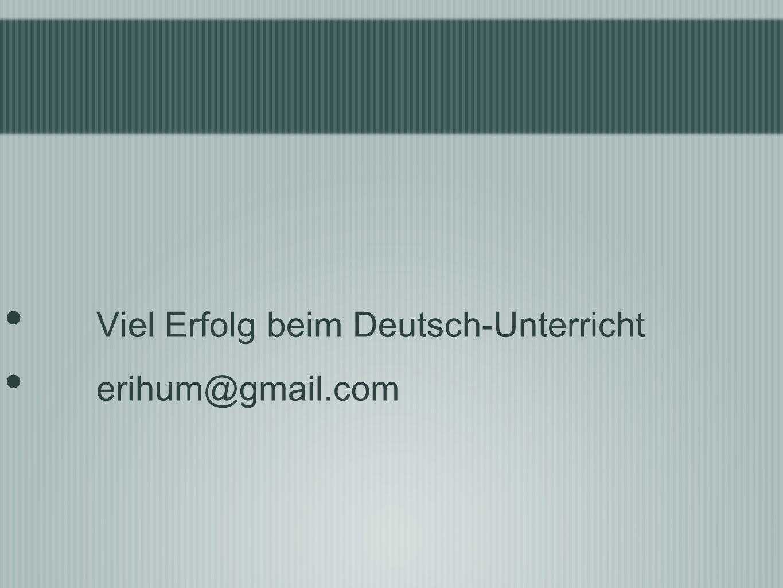 Viel Erfolg beim Deutsch-Unterricht erihum@gmail.com