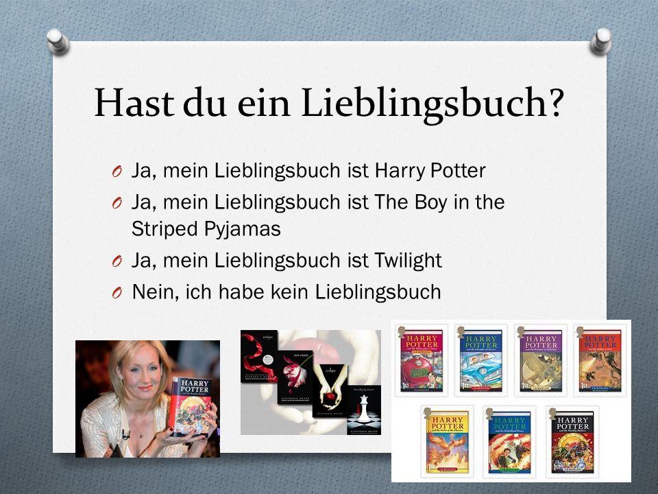 Hast du ein Lieblingsbuch? O Ja, mein Lieblingsbuch ist Harry Potter O Ja, mein Lieblingsbuch ist The Boy in the Striped Pyjamas O Ja, mein Lieblingsb