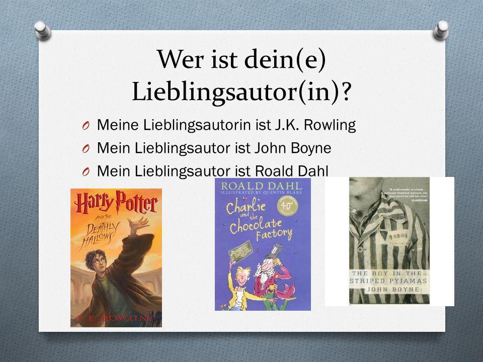 Wer ist dein(e) Lieblingsautor(in)? O Meine Lieblingsautorin ist J.K. Rowling O Mein Lieblingsautor ist John Boyne O Mein Lieblingsautor ist Roald Dah