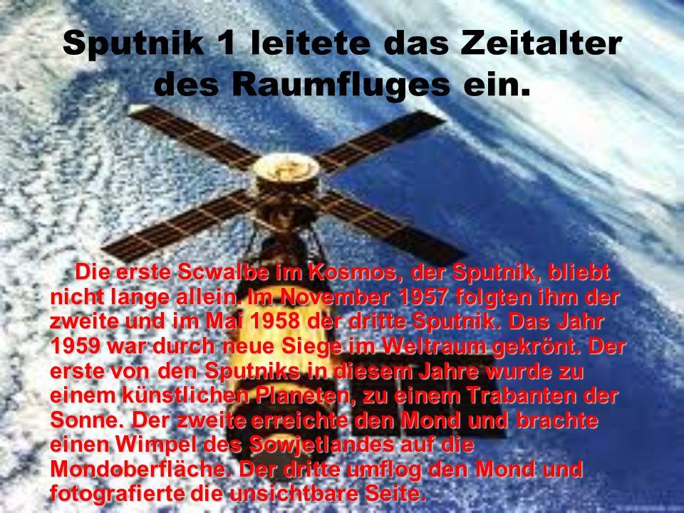 Der erste Sputnik im Kosmos Bip, bip, bip… Dieses Signal des russisches Sputniks, des erste in der Weltgeschichte, hörte die Menschheit am 4. Oktober