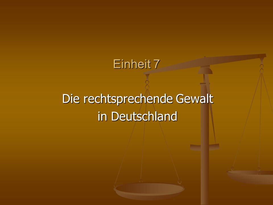 Einheit 7 Die rechtsprechende Gewalt in Deutschland