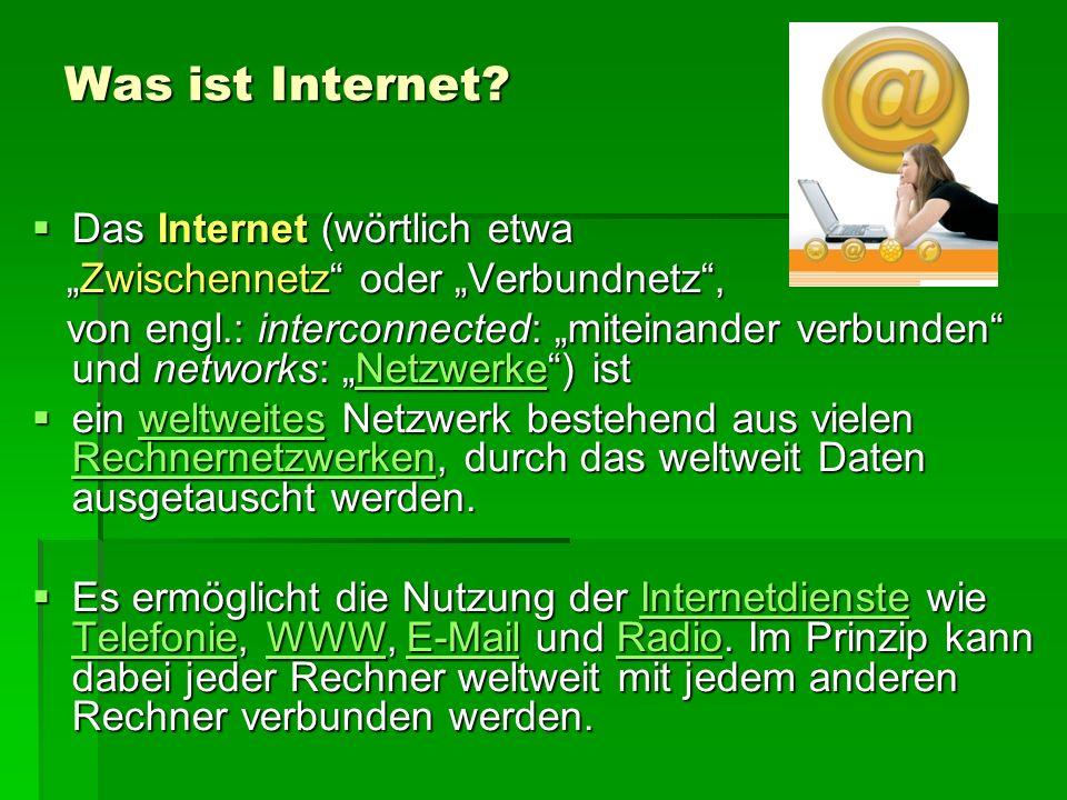 Was ist Internet? Das Internet (wörtlich etwa Das Internet (wörtlich etwa Zwischennetz oder Verbundnetz, Zwischennetz oder Verbundnetz, von engl.: int