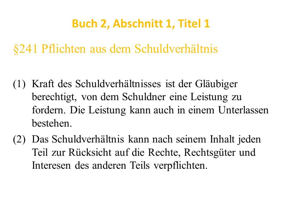 Buch 2, Abschnitt 1, Titel 1 §241 Pflichten aus dem Schuldverhältnis (1)Kraft des Schuldverhältnisses ist der Gläubiger berechtigt, von dem Schuldner