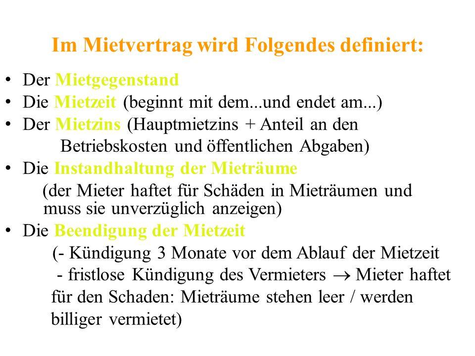 Im Mietvertrag wird Folgendes definiert: Der Mietgegenstand Die Mietzeit (beginnt mit dem...und endet am...) Der Mietzins (Hauptmietzins + Anteil an d