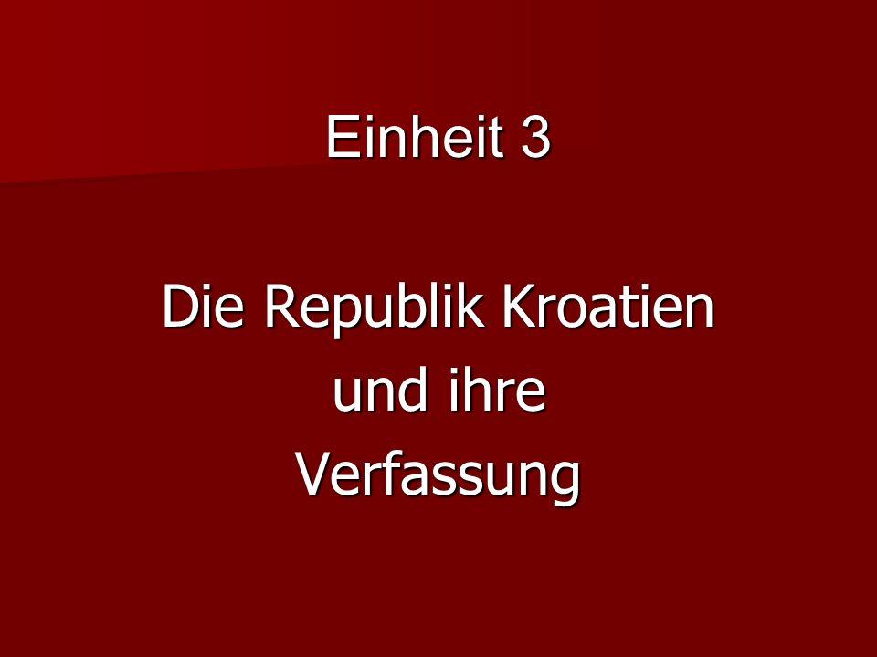Einheit 3 Die Republik Kroatien und ihre Verfassung