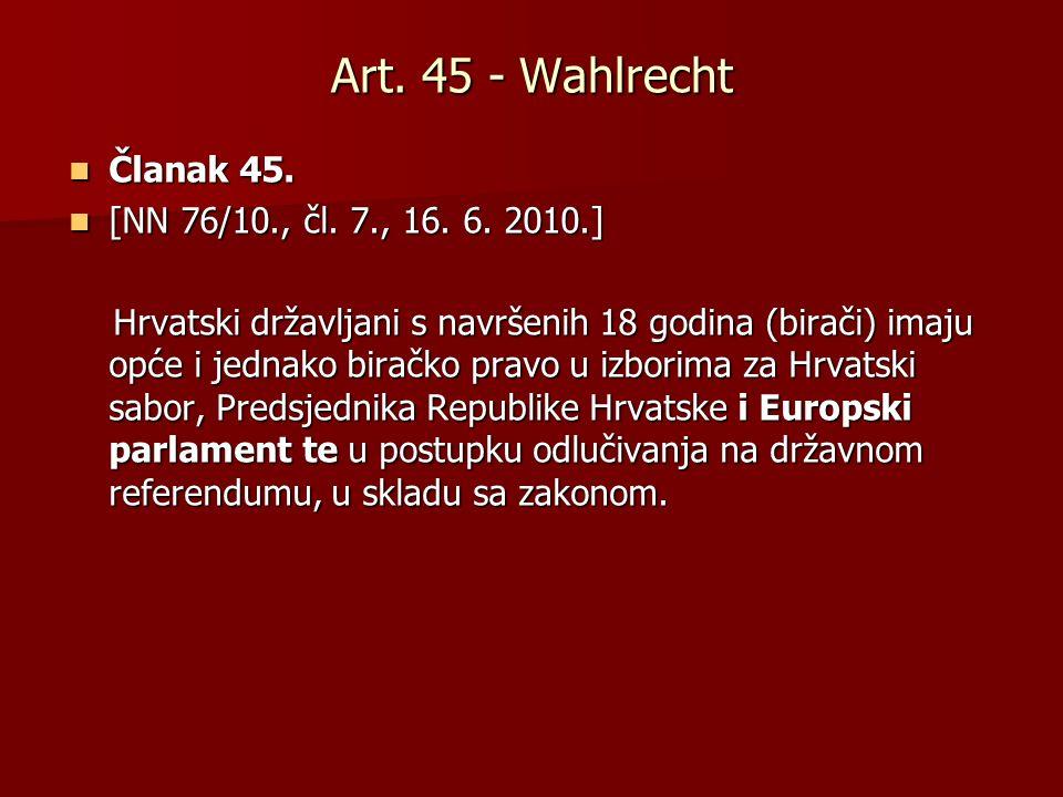 Art. 45 - Wahlrecht Članak 45. Članak 45. [NN 76/10., čl. 7., 16. 6. 2010.] [NN 76/10., čl. 7., 16. 6. 2010.] Hrvatski državljani s navršenih 18 godin