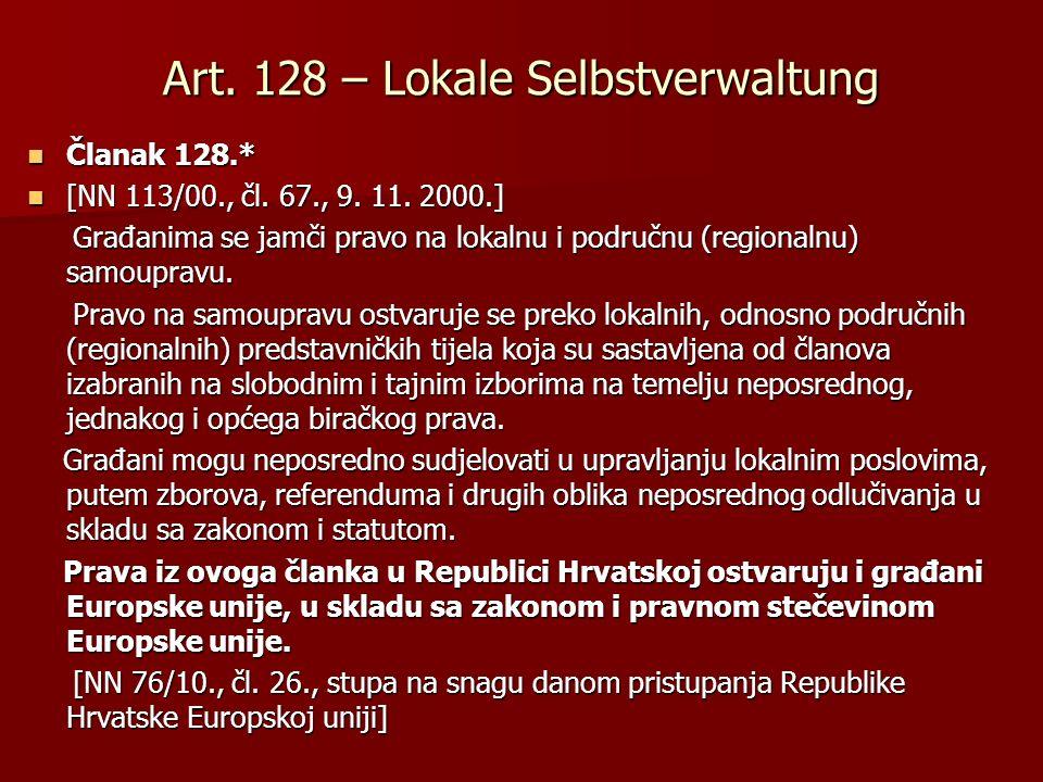 Art. 128 – Lokale Selbstverwaltung Članak 128.* Članak 128.* [NN 113/00., čl. 67., 9. 11. 2000.] [NN 113/00., čl. 67., 9. 11. 2000.] Građanima se jamč