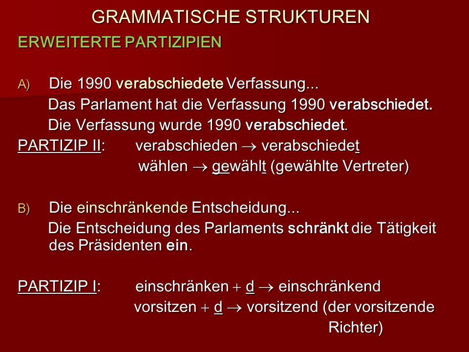 GRAMMATISCHE STRUKTUREN ERWEITERTE PARTIZIPIEN A) Die 1990 verabschiedete Verfassung... Das Parlament hat die Verfassung 1990 verabschiedet. Das Parla