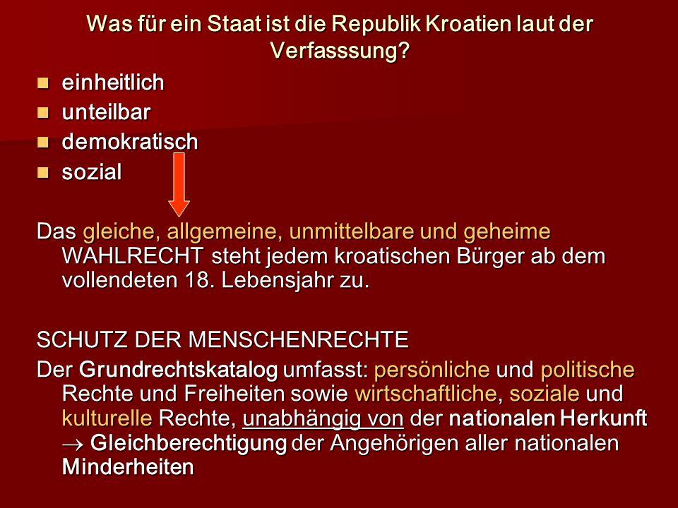 Was für ein Staat ist die Republik Kroatien laut der Verfasssung? einheitlich einheitlich unteilbar unteilbar demokratisch demokratisch sozial sozial