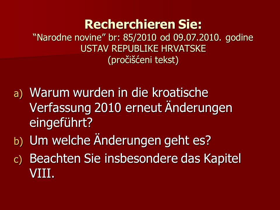 Recherchieren Sie: Narodne novine br: 85/2010 od 09.07.2010. godine USTAV REPUBLIKE HRVATSKE (pročišćeni tekst) Recherchieren Sie: Narodne novine br:
