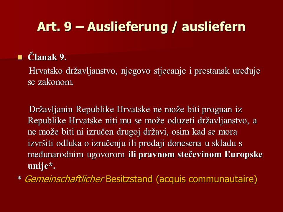 Art. 9 – Auslieferung / ausliefern Članak 9. Članak 9. Hrvatsko državljanstvo, njegovo stjecanje i prestanak uređuje se zakonom. Hrvatsko državljanstv