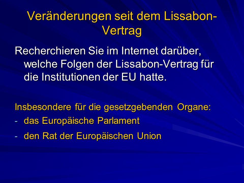 Veränderungen seit dem Lissabon- Vertrag Recherchieren Sie im Internet darüber, welche Folgen der Lissabon-Vertrag für die Institutionen der EU hatte.