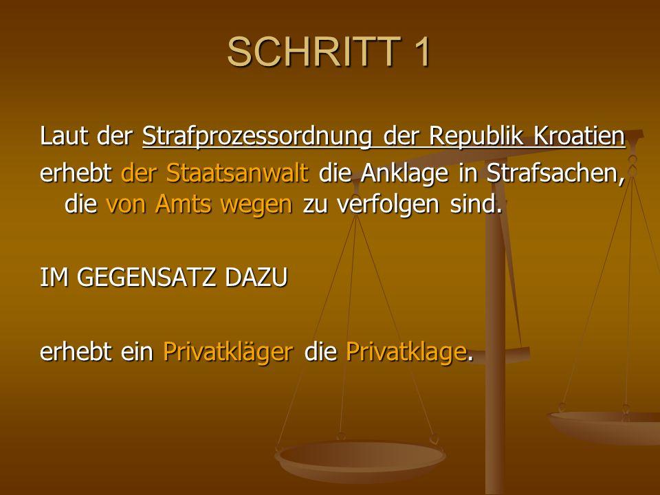 SCHRITT 1 Laut der Strafprozessordnung der Republik Kroatien erhebt der Staatsanwalt die Anklage in Strafsachen, die von Amts wegen zu verfolgen sind.