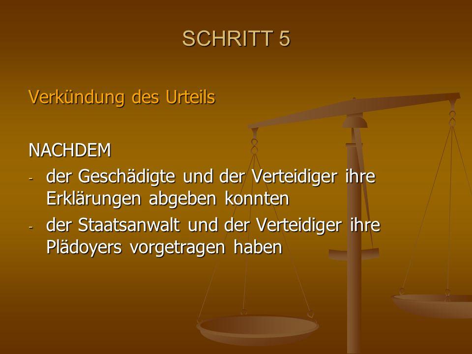 SCHRITT 5 Verkündung des Urteils NACHDEM - der Geschädigte und der Verteidiger ihre Erklärungen abgeben konnten - der Staatsanwalt und der Verteidiger ihre Plädoyers vorgetragen haben