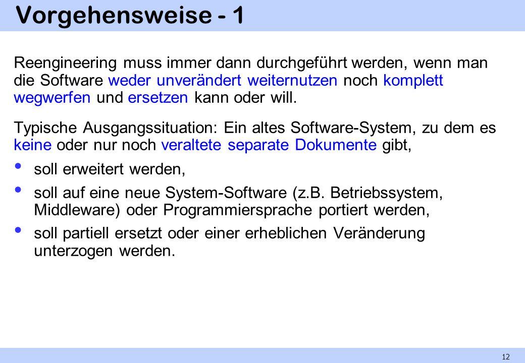 Vorgehensweise - 1 Reengineering muss immer dann durchgeführt werden, wenn man die Software weder unverändert weiternutzen noch komplett wegwerfen und