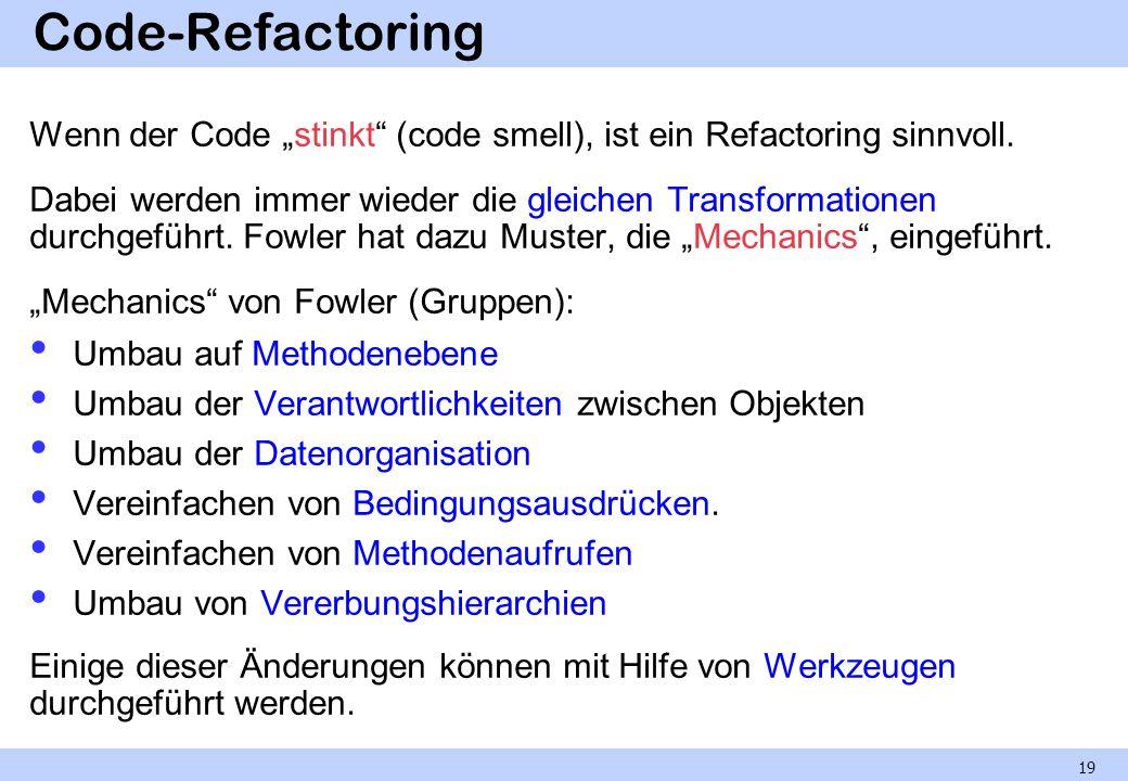 Code-Refactoring Wenn der Code stinkt (code smell), ist ein Refactoring sinnvoll. Dabei werden immer wieder die gleichen Transformationen durchgeführt