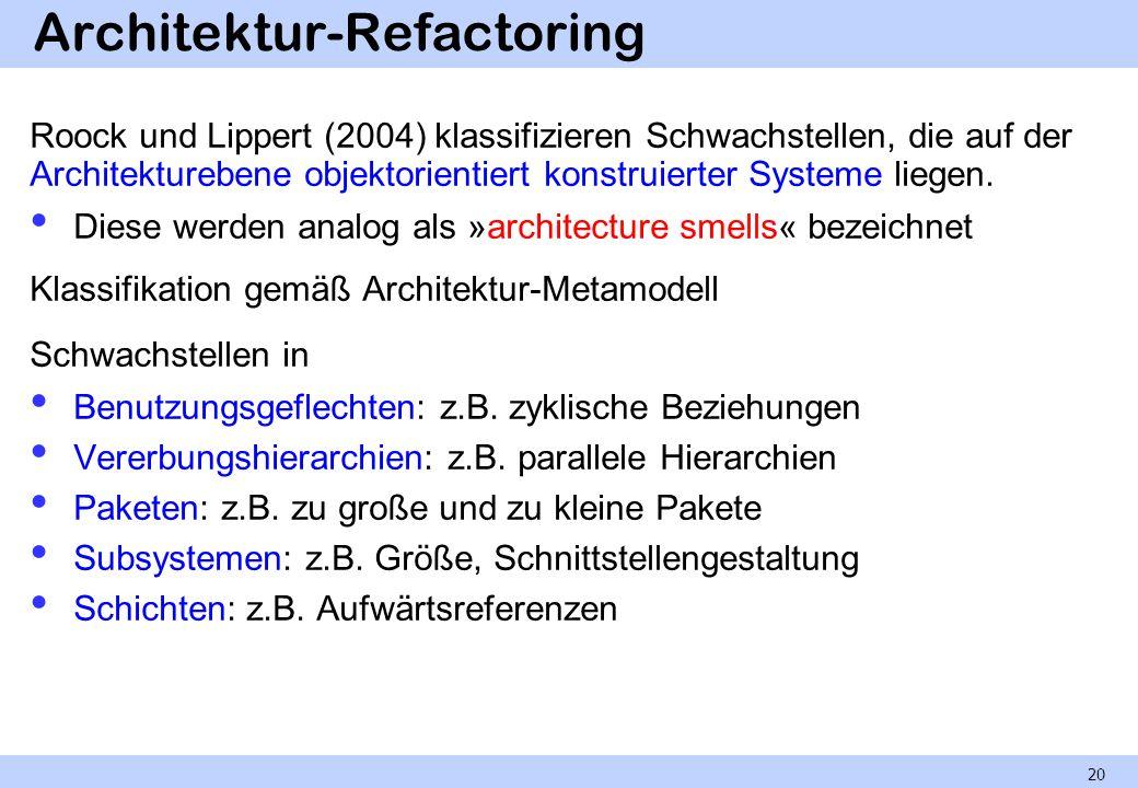 Architektur-Refactoring Roock und Lippert (2004) klassifizieren Schwachstellen, die auf der Architekturebene objektorientiert konstruierter Systeme li