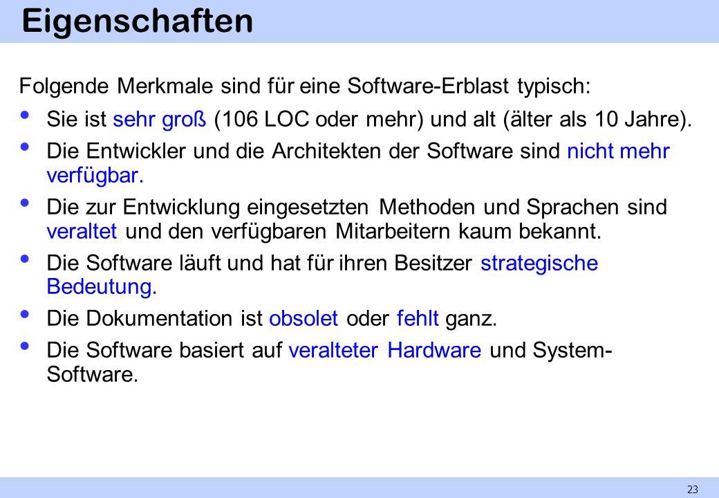 Eigenschaften Folgende Merkmale sind für eine Software-Erblast typisch: Sie ist sehr groß (106 LOC oder mehr) und alt (älter als 10 Jahre). Die Entwic