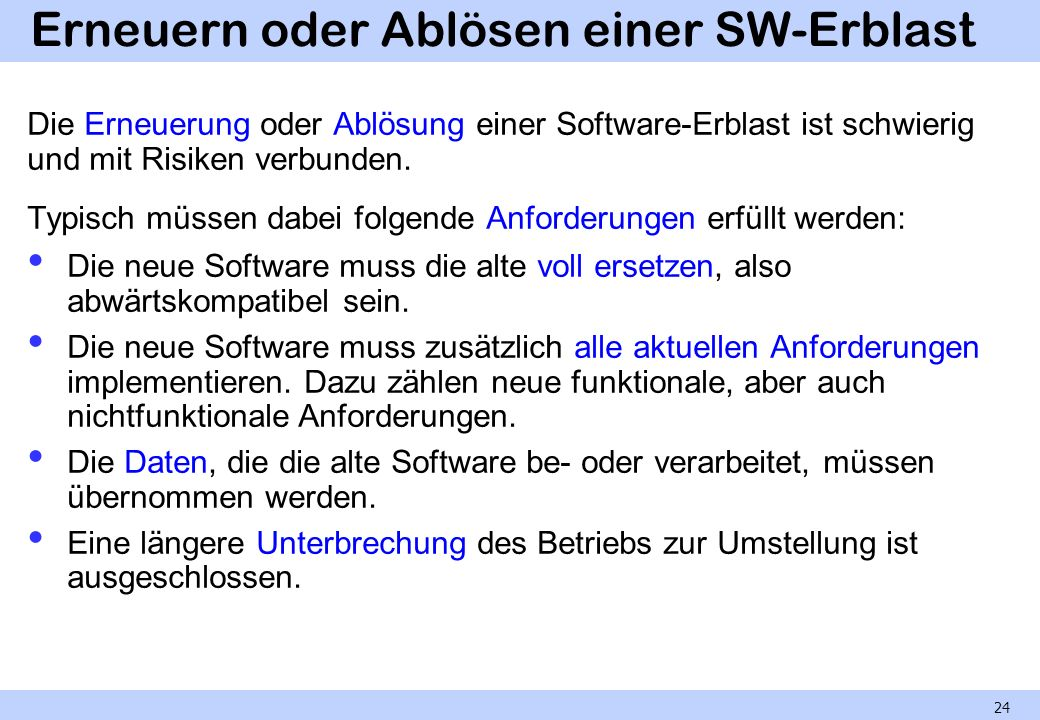 Erneuern oder Ablösen einer SW-Erblast Die Erneuerung oder Ablösung einer Software-Erblast ist schwierig und mit Risiken verbunden. Typisch müssen dab